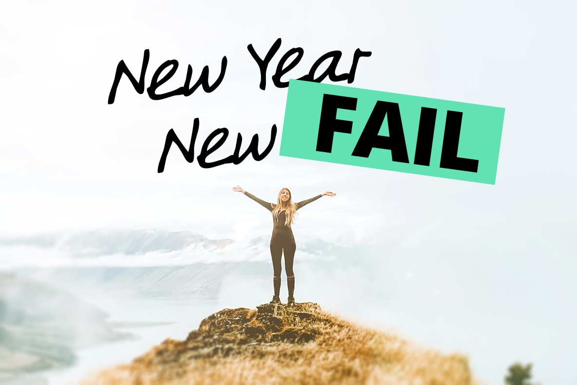 3 Reasons why new years resolutions fail - New Year New FAIL
